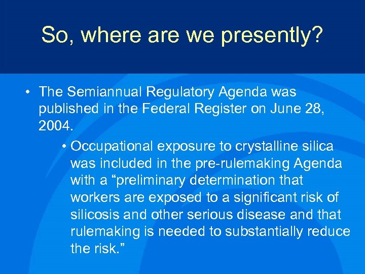 So, where are we presently? • The Semiannual Regulatory Agenda was published in the
