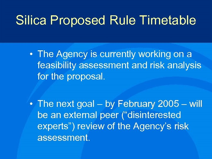 Silica Proposed Rule Timetable • The Agency is currently working on a feasibility assessment