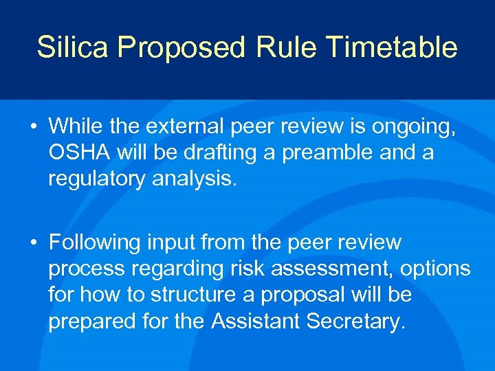 Silica Proposed Rule Timetable • While the external peer review is ongoing, OSHA will