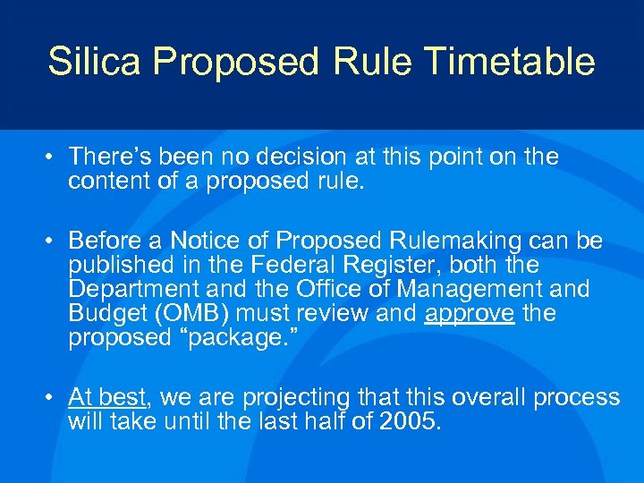 Silica Proposed Rule Timetable • There's been no decision at this point on the