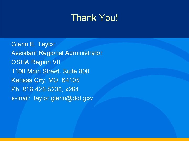 Thank You! Glenn E. Taylor Assistant Regional Administrator OSHA Region VII 1100 Main Street,