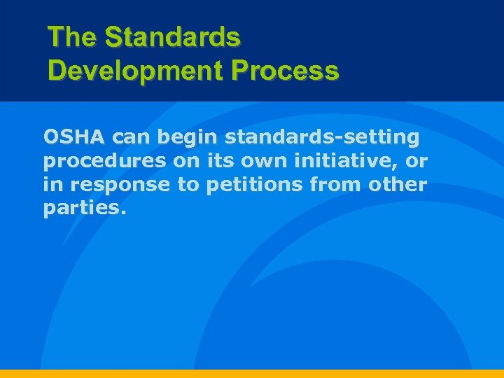 The Standards Development Process OSHA can begin standards-setting procedures on its own initiative, or