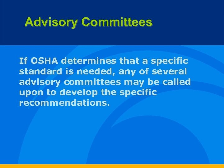 Advisory Committees If OSHA determines that a specific standard is needed, any of several