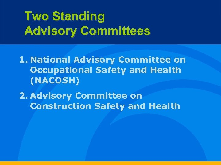 Two Standing Advisory Committees 1. National Advisory Committee on Occupational Safety and Health (NACOSH)