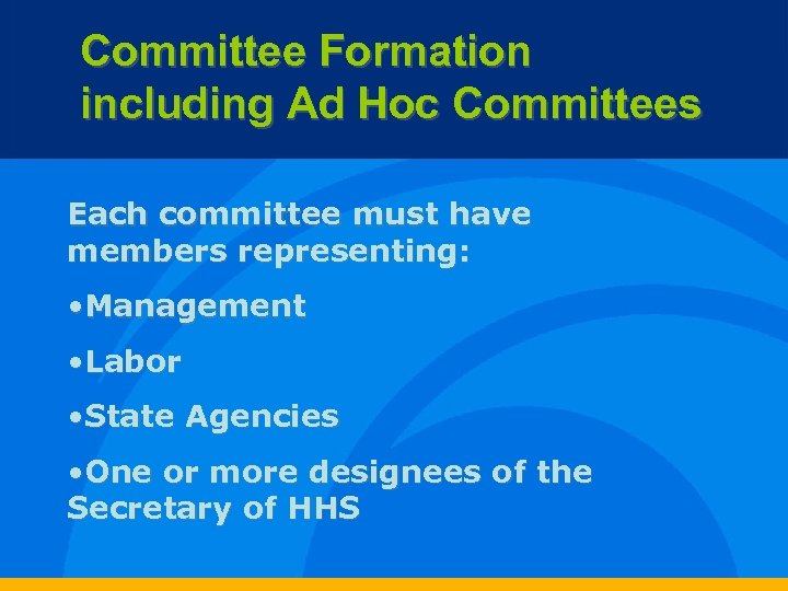 Committee Formation including Ad Hoc Committees Each committee must have members representing: • Management