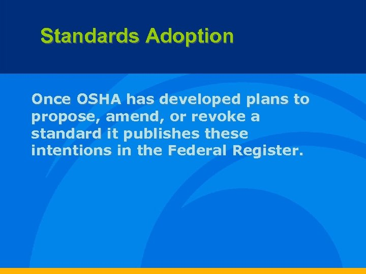 Standards Adoption Once OSHA has developed plans to propose, amend, or revoke a standard
