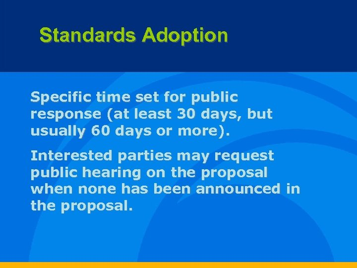 Standards Adoption Specific time set for public response (at least 30 days, but usually