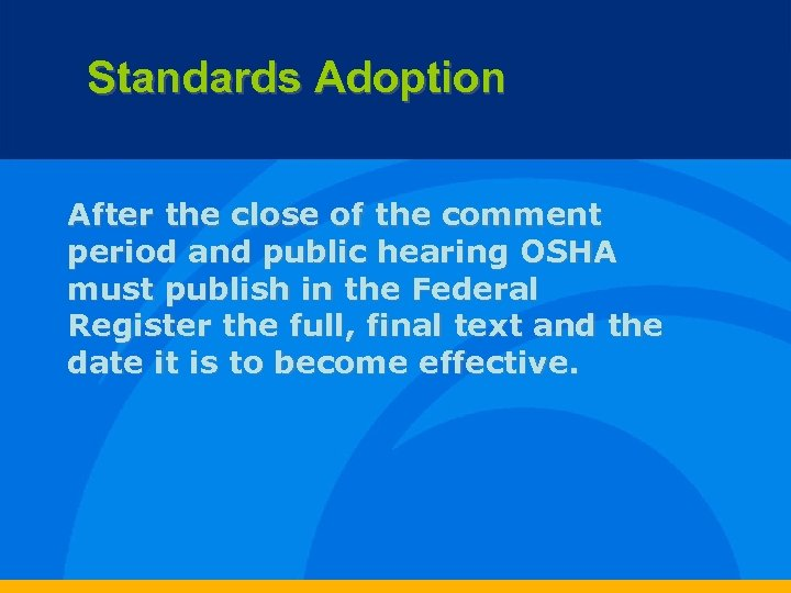 Standards Adoption After the close of the comment period and public hearing OSHA must