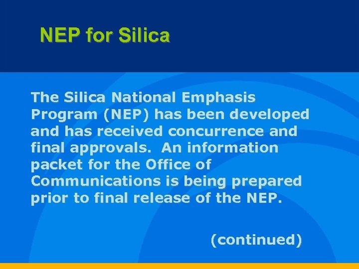 NEP for Silica The Silica National Emphasis Program (NEP) has been developed and has