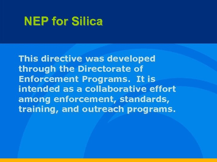 NEP for Silica This directive was developed through the Directorate of Enforcement Programs. It