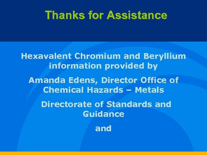 Thanks for Assistance Hexavalent Chromium and Beryllium information provided by Amanda Edens, Director Office
