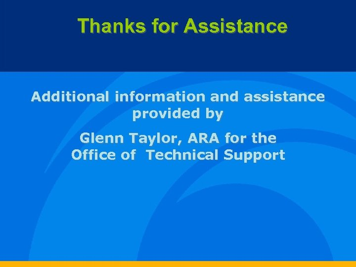 Thanks for Assistance Additional information and assistance provided by Glenn Taylor, ARA for the