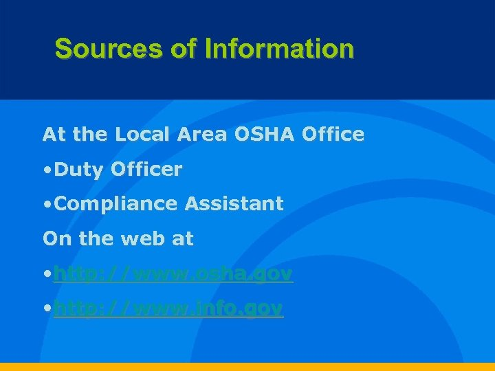 Sources of Information At the Local Area OSHA Office • Duty Officer • Compliance