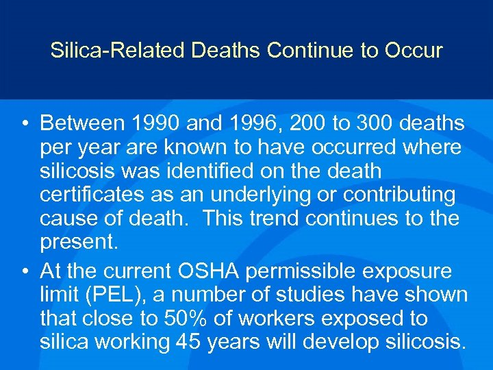 Silica-Related Deaths Continue to Occur • Between 1990 and 1996, 200 to 300 deaths