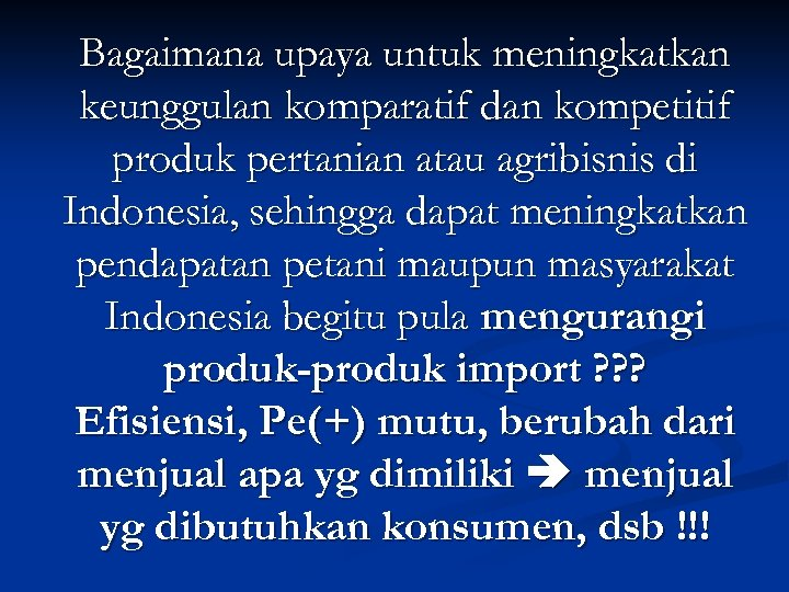 Bagaimana upaya untuk meningkatkan keunggulan komparatif dan kompetitif produk pertanian atau agribisnis di Indonesia,