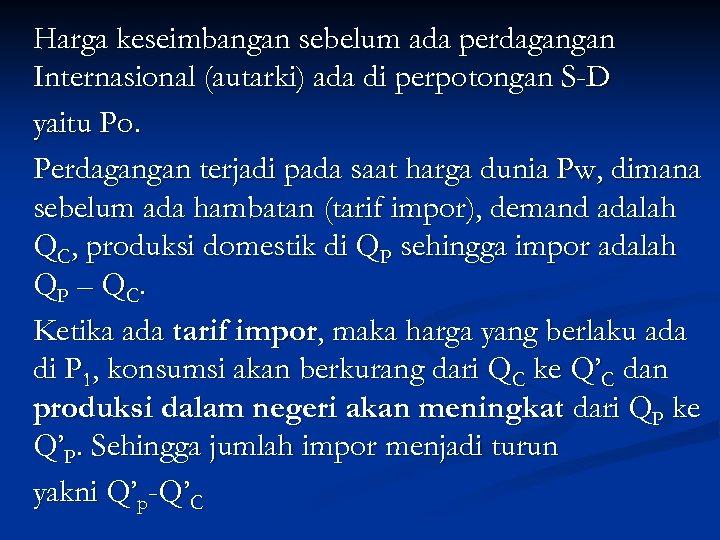 Harga keseimbangan sebelum ada perdagangan Internasional (autarki) ada di perpotongan S-D yaitu Po. Perdagangan