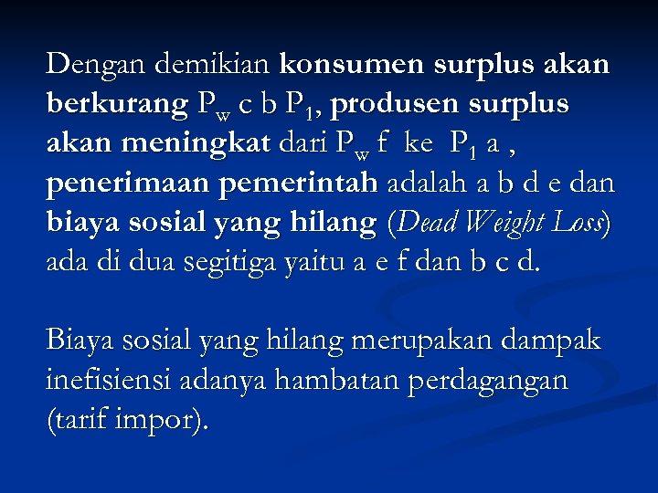 Dengan demikian konsumen surplus akan berkurang Pw c b P 1, produsen surplus akan