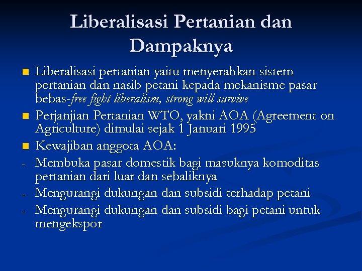 Liberalisasi Pertanian dan Dampaknya n n n - Liberalisasi pertanian yaitu menyerahkan sistem pertanian