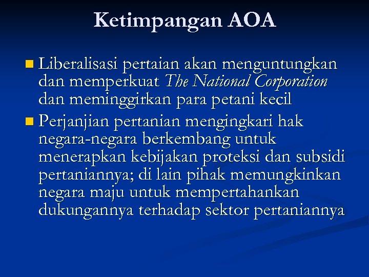 Ketimpangan AOA n Liberalisasi pertaian akan menguntungkan dan memperkuat The National Corporation dan meminggirkan