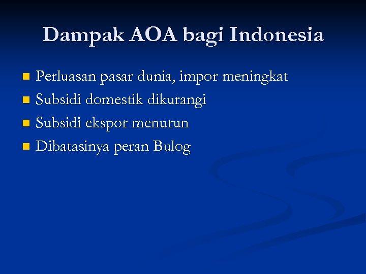 Dampak AOA bagi Indonesia Perluasan pasar dunia, impor meningkat n Subsidi domestik dikurangi n