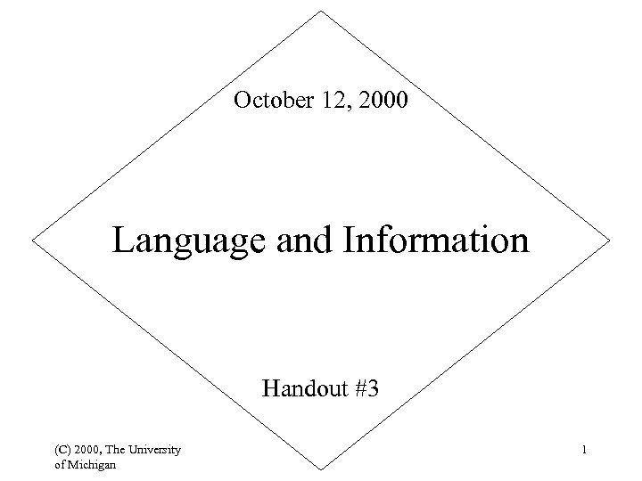 October 12, 2000 Language and Information Handout #3 (C) 2000, The University of Michigan