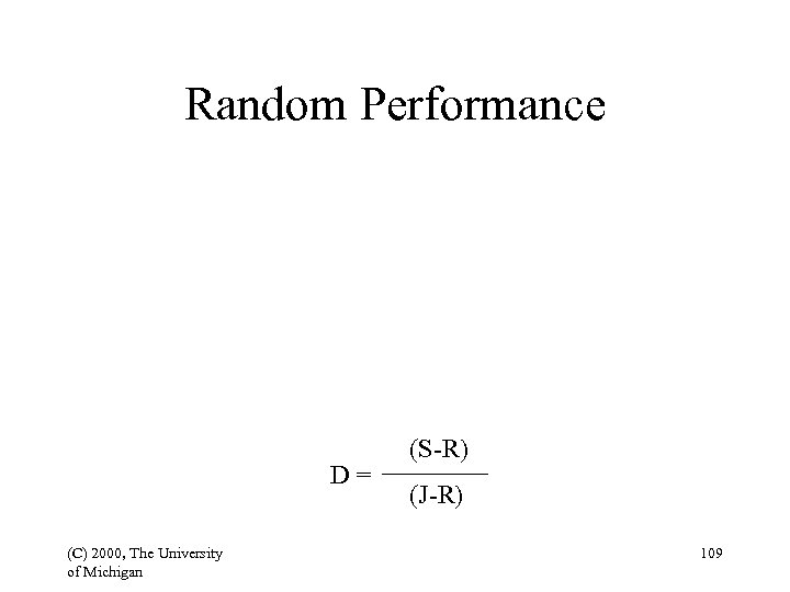 Random Performance D= (C) 2000, The University of Michigan (S-R) (J-R) 109