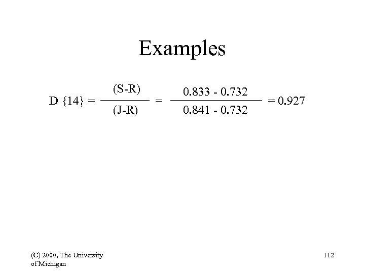 Examples D {14} = (C) 2000, The University of Michigan (S-R) (J-R) = 0.