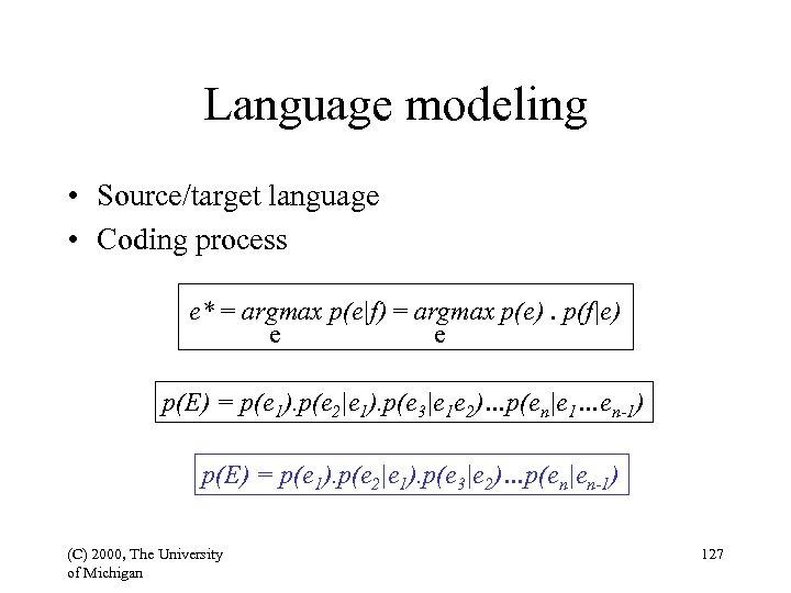 Language modeling • Source/target language • Coding process e* = argmax p(e|f) = argmax