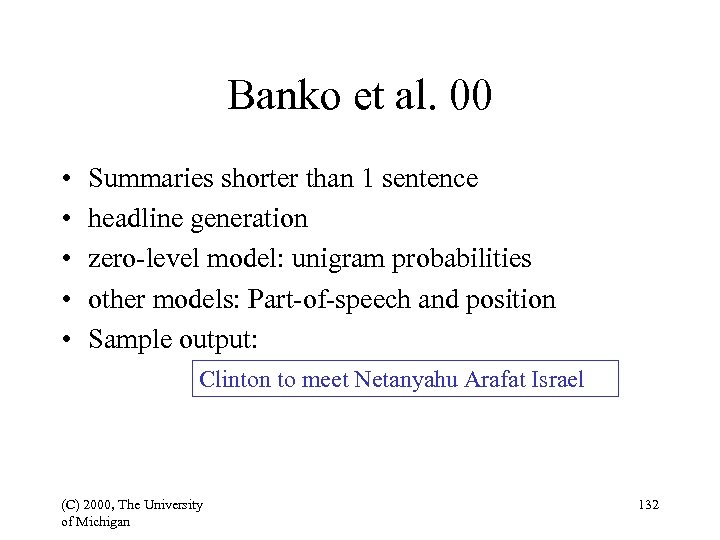 Banko et al. 00 • • • Summaries shorter than 1 sentence headline generation