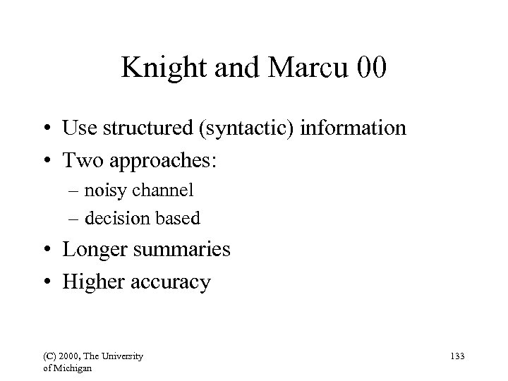 Knight and Marcu 00 • Use structured (syntactic) information • Two approaches: – noisy