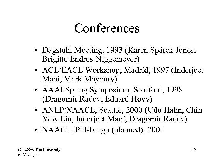 Conferences • Dagstuhl Meeting, 1993 (Karen Spärck Jones, Brigitte Endres-Niggemeyer) • ACL/EACL Workshop, Madrid,