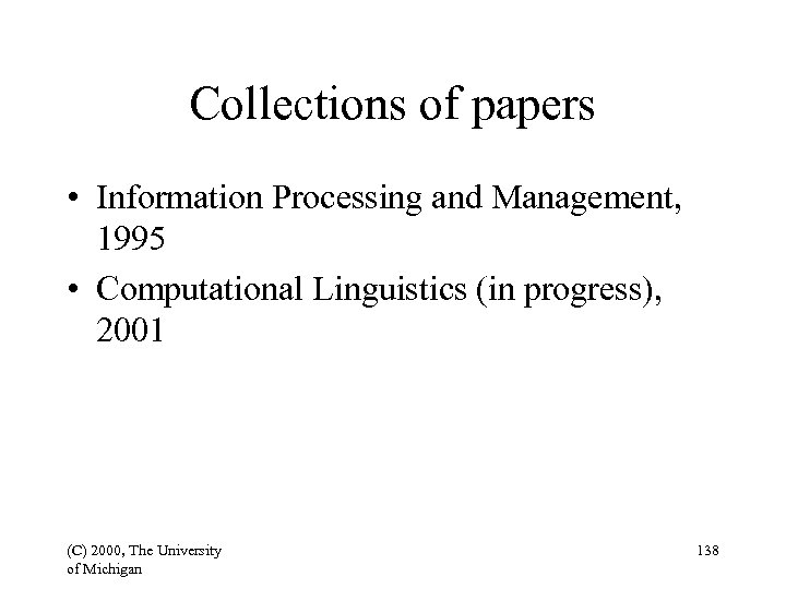Collections of papers • Information Processing and Management, 1995 • Computational Linguistics (in progress),