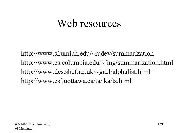 Web resources http: //www. si. umich. edu/~radev/summarization http: //www. cs. columbia. edu/~jing/summarization. html http: