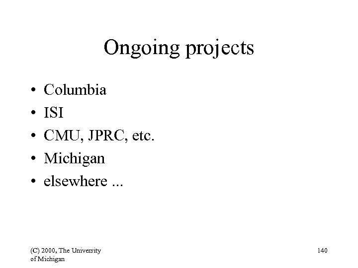 Ongoing projects • • • Columbia ISI CMU, JPRC, etc. Michigan elsewhere. . .