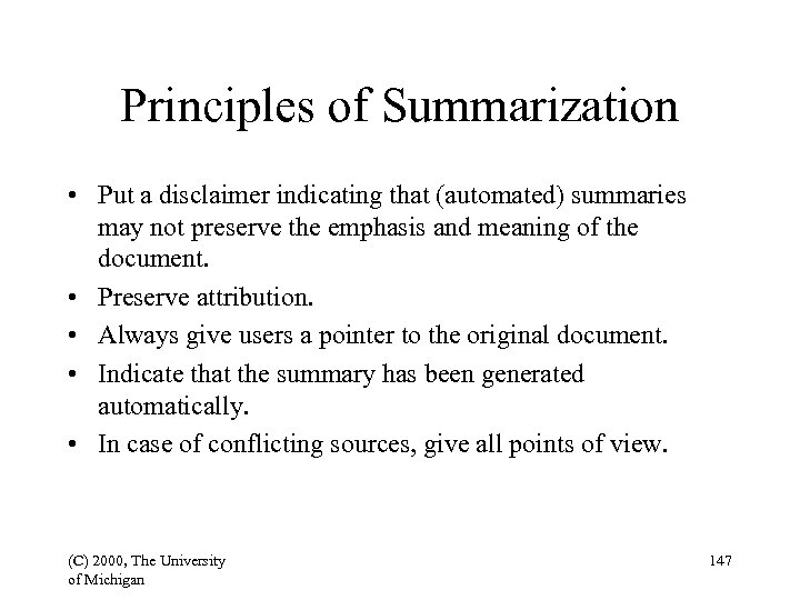 Principles of Summarization • Put a disclaimer indicating that (automated) summaries may not preserve