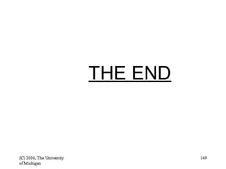 THE END (C) 2000, The University of Michigan 149