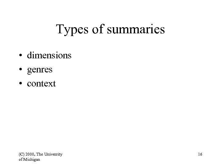 Types of summaries • dimensions • genres • context (C) 2000, The University of