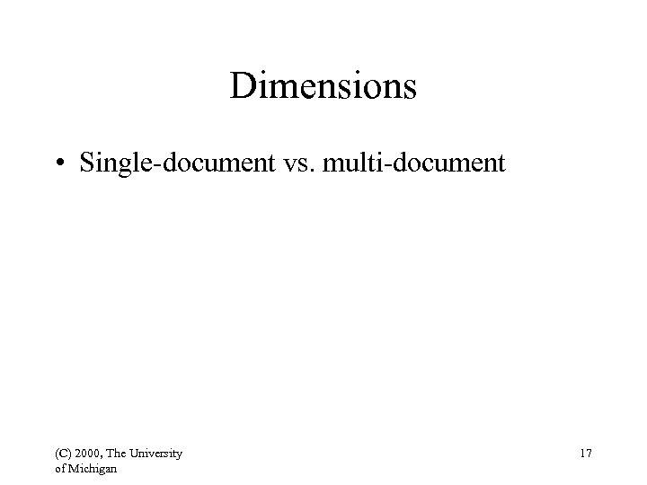 Dimensions • Single-document vs. multi-document (C) 2000, The University of Michigan 17