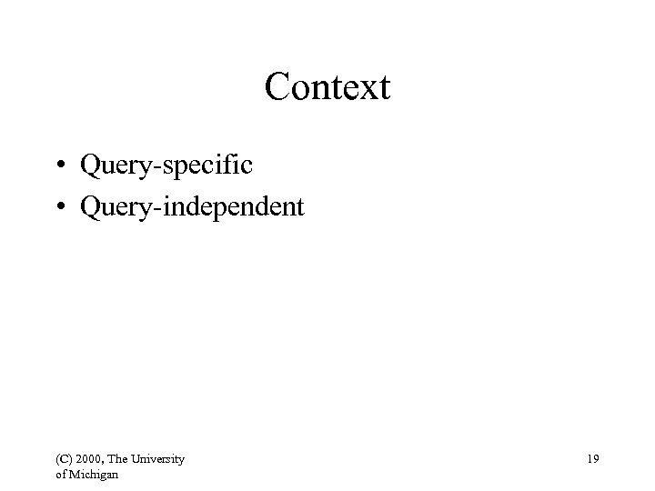Context • Query-specific • Query-independent (C) 2000, The University of Michigan 19