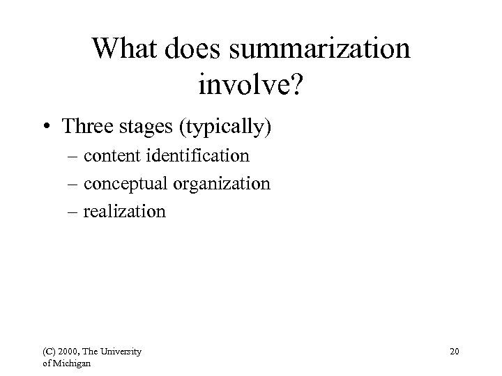 What does summarization involve? • Three stages (typically) – content identification – conceptual organization