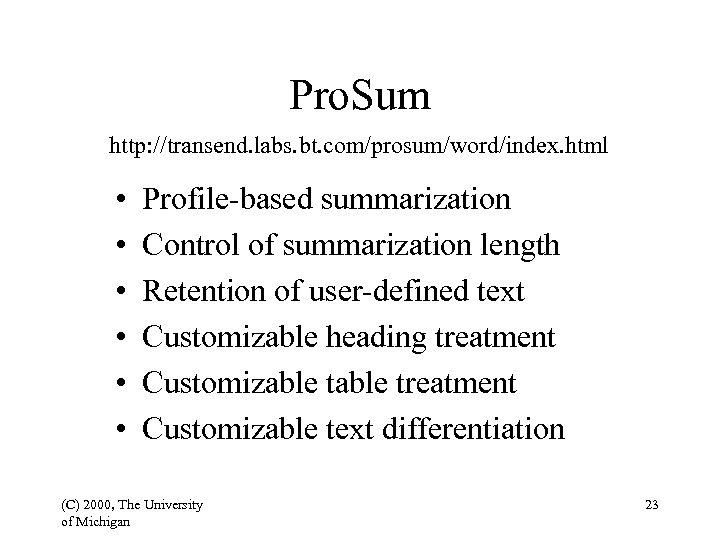 Pro. Sum http: //transend. labs. bt. com/prosum/word/index. html • • • Profile-based summarization Control