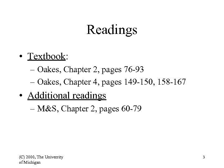 Readings • Textbook: – Oakes, Chapter 2, pages 76 -93 – Oakes, Chapter 4,