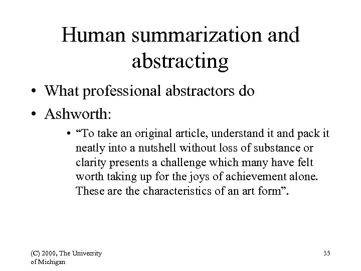 """Human summarization and abstracting • What professional abstractors do • Ashworth: • """"To take"""