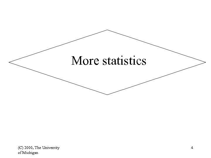 More statistics (C) 2000, The University of Michigan 4