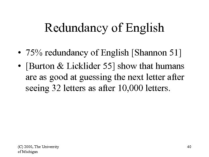 Redundancy of English • 75% redundancy of English [Shannon 51] • [Burton & Licklider