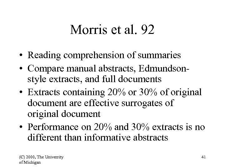 Morris et al. 92 • Reading comprehension of summaries • Compare manual abstracts, Edmundsonstyle