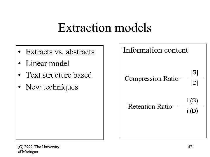 Extraction models • • Extracts vs. abstracts Linear model Text structure based New techniques