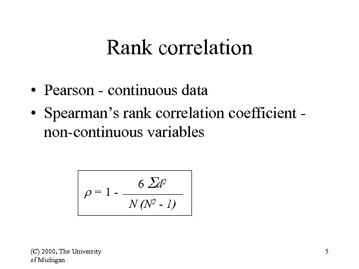 Rank correlation • Pearson - continuous data • Spearman's rank correlation coefficient non-continuous variables