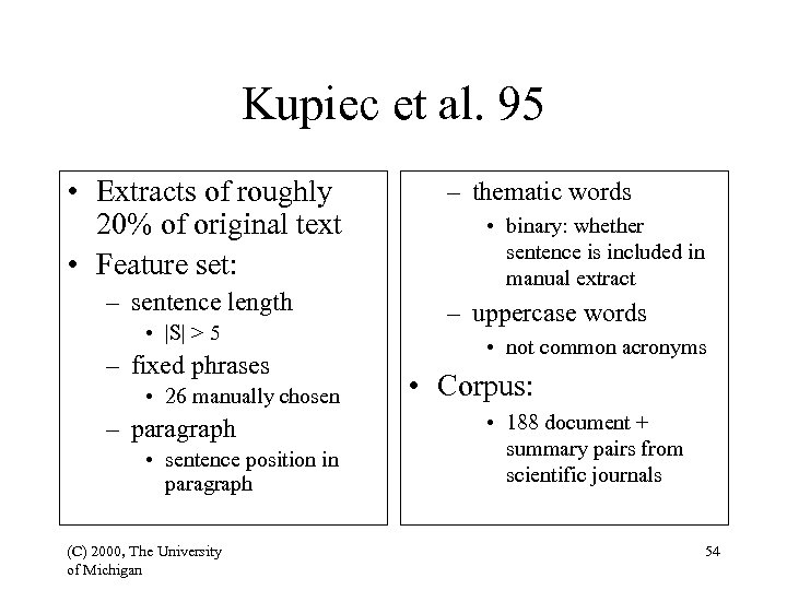 Kupiec et al. 95 • Extracts of roughly 20% of original text • Feature