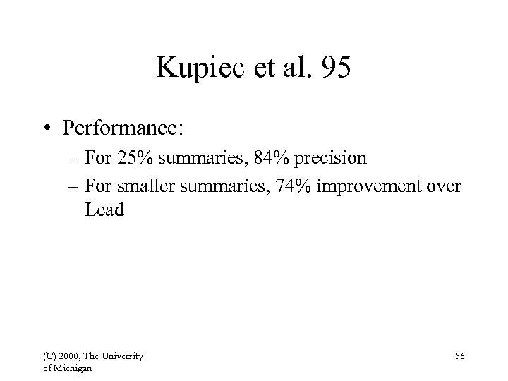 Kupiec et al. 95 • Performance: – For 25% summaries, 84% precision – For